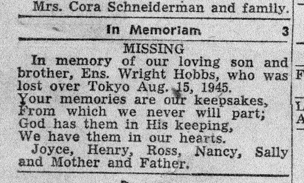 """On the anniversary of Hobbs' birth and death, his mom put an announcement in the newspaper in memory of her son. Kokomo native Ensign Wright """"Billy"""" Hobbs was one of the last four men to die in World War II in the final Pacific air battle on August 15, 1945. Hobbs' story is the subject of a new book by John Wukovits called Dogfight Over Tokyo.<br /> Kelly Lafferty Gerber 