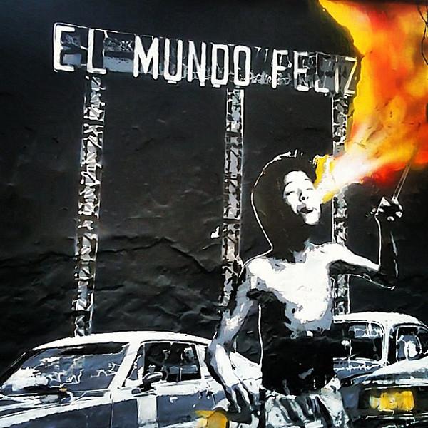 El Mundo Feliz, The Happy World #graffiti