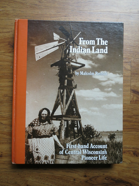"""This is a photograph of the book that Malcolm Rosholt published in 1985. It's called """"From The Indian Land"""". It's fantastic history. It deals with the first Norwegian pioneers that formed Scandinavian Township Waupaca County Wisconsin in the 1850's."""