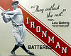 Lou Gehrig, Ironman Batteries.