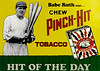 Babe Ruth, Pinch Hit Chewing Tobacco.