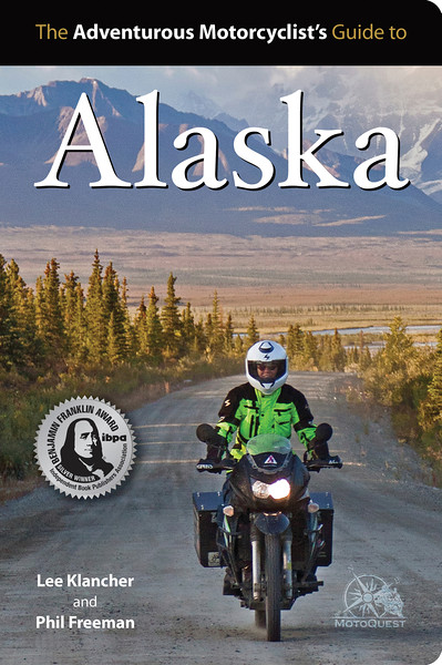 The Adventurous Motorcyclist's Guide to Alaska (Octane Press, 2012)