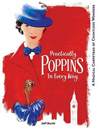 REVIEW: Jeff Kurtti's PRACTICALLY POPPINS IN EVERY WAY is a fantastic look into the history of everyone's favorite nanny