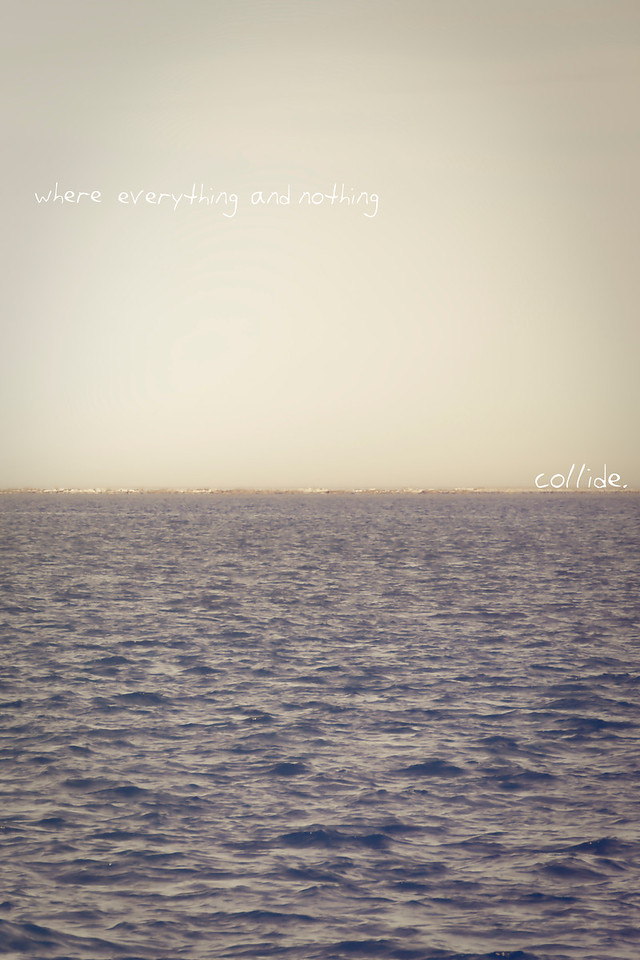 where everything and nothing...collide. -Spring 2010