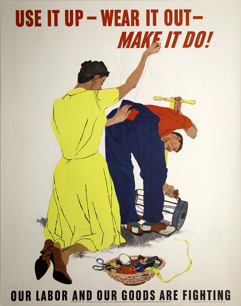 Use It Up - Wear It Out - Make It Do - Fashion and the Housewife on the Home Front