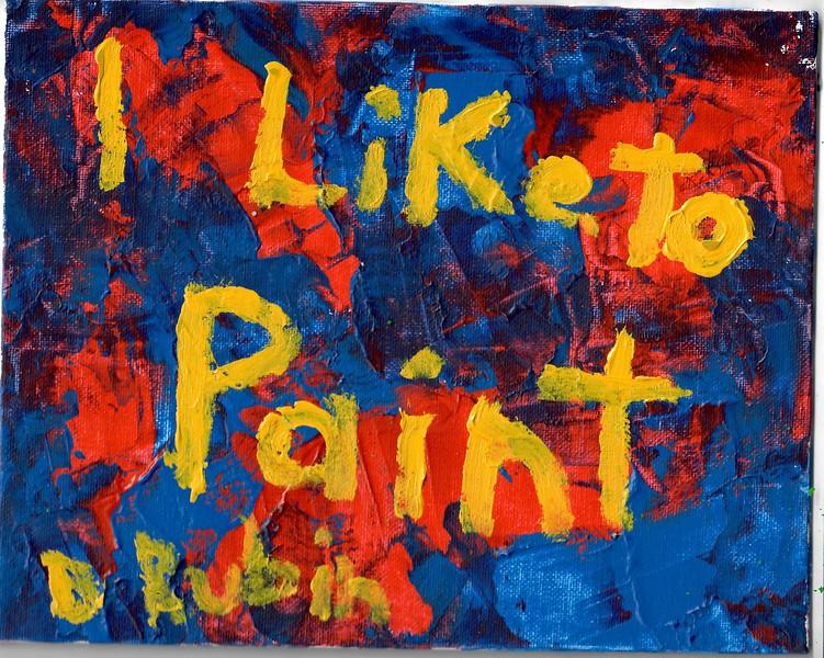 """I Like To Paint"" (acrylic) by David Rubin"