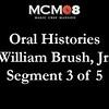 Bill Brush Oral history Segment 3