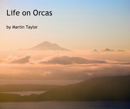 "<a href=""http://www.blurb.com/bookstore/detail/593238"" target=""_blank""> Click here to buy</a>  copies of ""Life on Orcas"" by Martin Taylor"