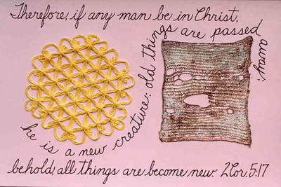 "1983:  ""NEW BEGINNING"", 2 Cor. 5:17.  Collage/Modeling Paste Painting  Crocheted yarn doily and an old, tattered dishcloth, soaked in gesso and Elmer's glued to the gessoed hardboard beneath.  Next, the surface was dried thoroughly and gessoed one or two times more before painting its parts; then using the squeeze-bottle technique to write the text.  It was certainly a statement of my own life."