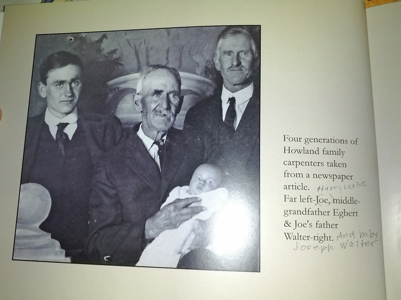 Four generations of Howlands. This is the uncle Joe branch. Far left Joe (nee Harry Leslie -- Lois's dad). Middle: grandfather Egbert. Right: Walter Jefferson (Pop's dad). Baby is Joseph Walter. This is from a book that Evelyn Clark put together. We need to get an electronic copy.