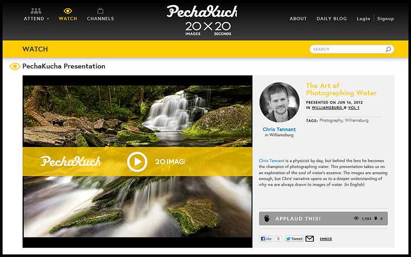 "If you have 6 minutes and 40 seconds to spare, watch my <P><A href=""http://www.pechakucha.org/presentations/the-art-of-photographing-water"">presentation</A> delivered at the first Pecha Kucha night in Williamsburg. Presenters are allowed 20 slides and given only 20 seconds per slide. The title of my talk is ""The Art of Photographing Water""."