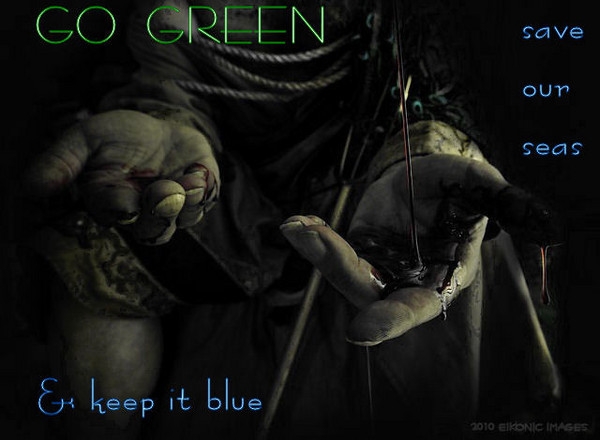 GO GREEN & KEEP IT BLUE<br /> <br /> save our seas