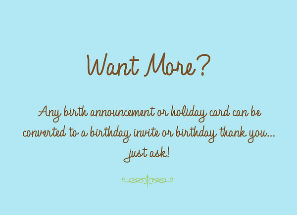 Want more card options?  Check out the birth announcement or holiday card galleries.  Any design you like can be converted into a birthday invite or birthday thank you card.
