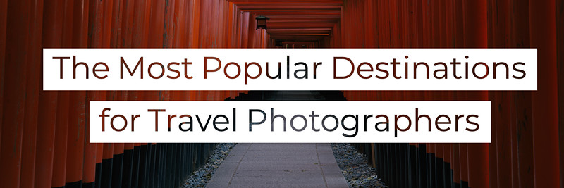 The Most Popular Destinations for Travel Photographers