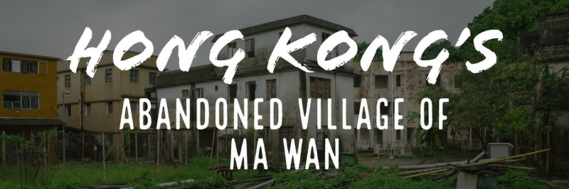 Hong Kong's Abandoned Ma Wan Village