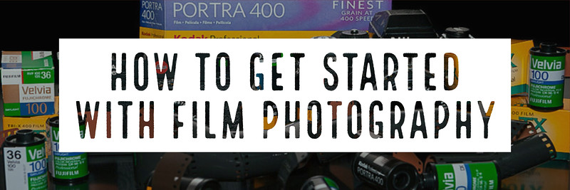 How To Get Started With Film Photography