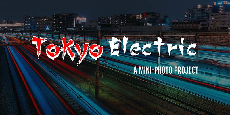 Tokyo Electric: A Mini-Photo Project