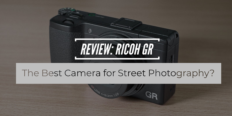 Ricoh GR Review: The Best Camera For Street Photography?