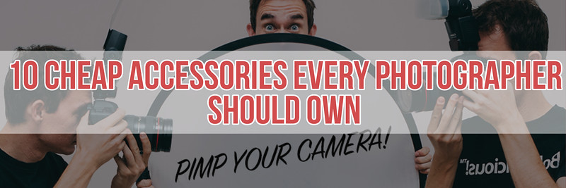 Ten Cheap Accessories Every Photographer Should Own