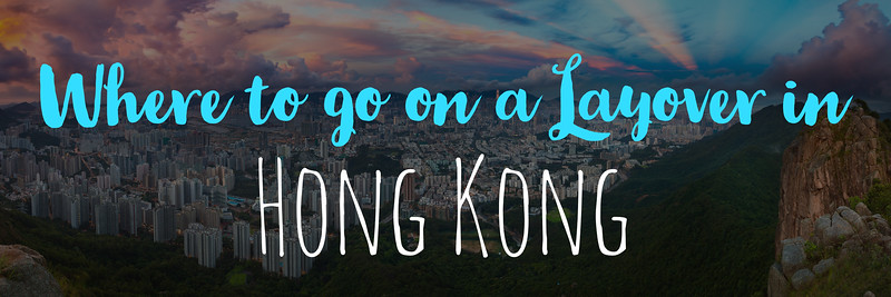 Where To Go on a Layover in Hong Kong