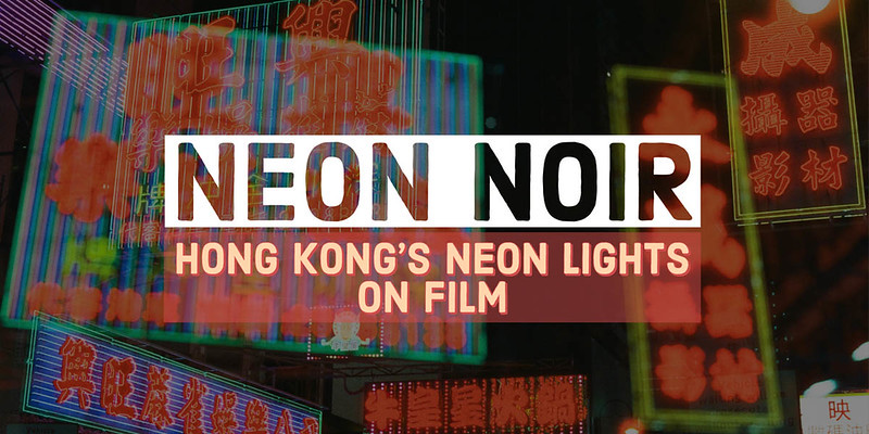 Neon Noir: Hong Kong's Neon Lights on Film