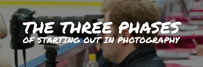The Three Phases of Starting Out in Photography