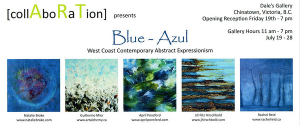 Organized and Particpated in Blue - Azul West Coast Contemporary Abstract Art Show July 17th-28th Dales Gallery, Chinatown, Victoria, BC   http://exhibit-v.blogspot.ca/2013/07/natalie-brake-guillermo-mier-april.html