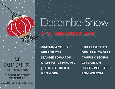 Dales Gallery in Chinatown Victoria  December 2013 Show  December Show  December 2 – 22, 2013  Our December Show is a wonderful varied selection from 12 of our exhibited artists of 2013. Strong photographic images from Jill Hirschbold, Curtis Pelletier and Helene Cyr are balanced by beautiful, heartfelt paintings from Jeanne Edwards, Stephanie Harding, Ken Horn, Ron Wilson, Bob McPartlin, Denise Nicholls and emerging artist Carrie Osborn.   http://dalesgallery.ca/shows/december-show/