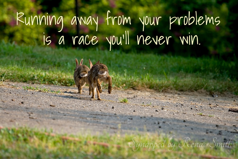 Running away from your problems??