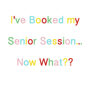 I've Booked My Senior Session... Now What??