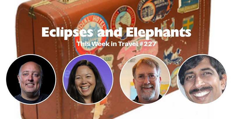 """Eclipses and Elephants"" - This Week in Travel #227 (Podcast)"