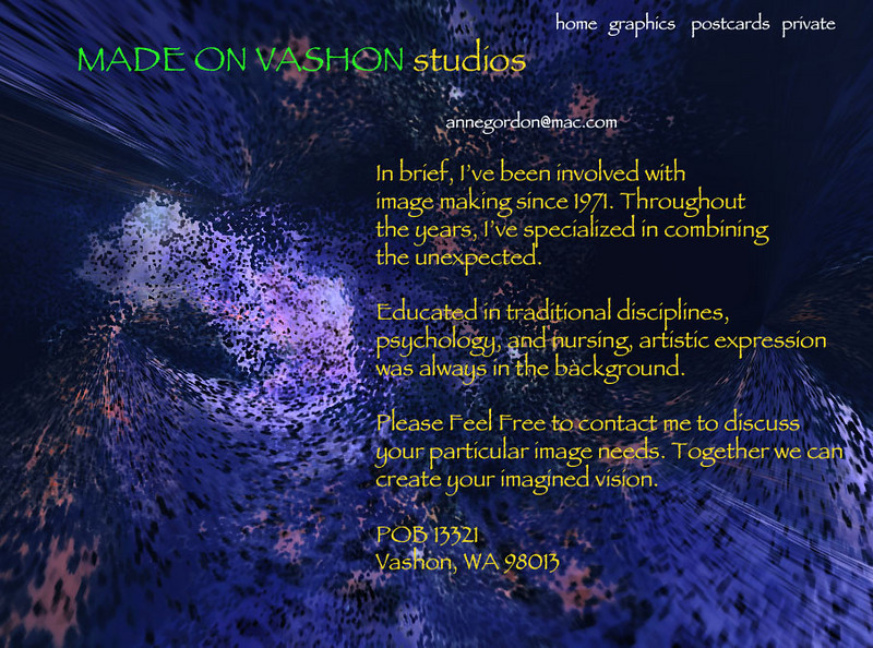 FOR MORE INFORMATION...go to madeonvashon.com; For custom graphics, photography, custom promotional cards, visionary imagery. Annegordon@mac.com