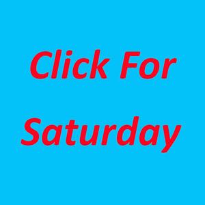 Click for Saturday