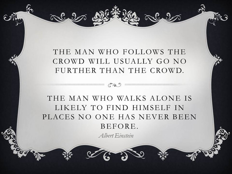 The man who follows the crowd will usually
