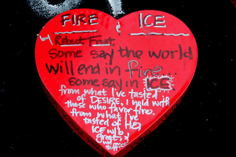 Justice for kelly -  Kelly Thomas Police Beating - Fullerton Ca  	Some say the world will end in fire,<br /> Some say in ice.<br /> From what I've tasted of desire<br /> I hold with those who favor fire.<br /> But if it had to perish twice,<br /> I think I know enough of hate<br /> To say that for destruction ice<br /> Is also great<br /> And would suffice.  Robert Frost