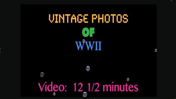 Vintage WWII Photos - 12 1/2 mins.