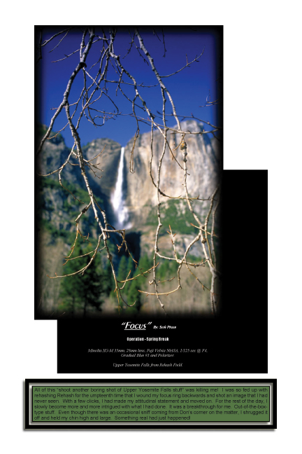 "From ""Yosemite Our Way"" chapter nine  Focus Straight out of the book we hope you will take the time to check out the book its alot of fun.  We try as we might to land that money shot, hoping all the while Yosemite will offer it up to us.  Its land the shot and avoid tripping over our own feet in the process, come join the journey with us, share in some laughs while soaking in some tech data and enjoying the images.     ""YOSEMITE OUR WAY"" https://www.createspace.com/3478590"