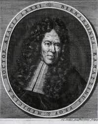 Bernardino Ramazzini (1633-1714)<br /> <br /> An Italian physician who was an early proponent of the use of cinchona bark in the treatment of malaria. His most noted work was a book on occupation diseases, De Morbis Artificum Diatriba, outlined the health hazards of chemicals, dust, metals, motions, odd postures, and other agents encountered in 52 different occupations.