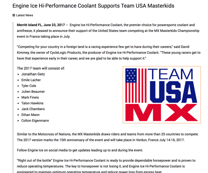 """PR  announcing the association of Engine Ice and the MX Masterkids event in France July 2017. Published online at EngineIce.com and various media outlets.  See complete release - <a href=""""http://www.engineice.com/engine-ice-hi-performance-coolant-supports-team-usa-masterkids/"""">http://www.engineice.com/engine-ice-hi-performance-coolant-supports-team-usa-masterkids/</a>"""