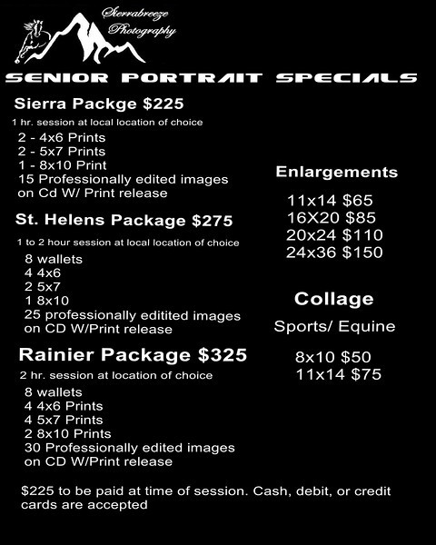 Special Portrait Pricing<br /> <br /> These packages are for families, children, Babies, Pregnancy, Individuals, Seinior Portrait Sessions, Pets, and some events.<br />  <br /> These sessions include:<br />  <br /> Consultation with your Photographer in the Clark, Cowlitz, Multnomah, and Washington counties for up to 4 subjects. Multiple locations are welcome,. An additional  fee will be charged depending on the distance of the location. And a $10.00 fee for each additional subject.<br />  <br /> Price is subject to change, so be sure to book your session to ensure current price. Full balance is due at time of portrait session. Cash, money order, cashier's check and personal checks are accepted methods of payment. If paid by personal check, photo's will not be released until check has cleared.<br />  <br /> Please click on Flyer to the left to see pricing