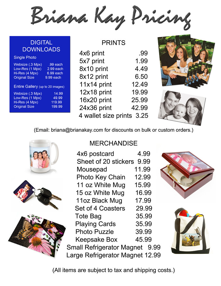 "Print this price sheet for easy reference. More items and information available under the ""Buy"" button located in the top-right side of your image gallery. <br /> Email briana@brianakay.com for any questions."