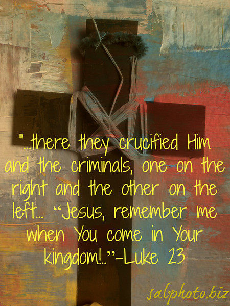 "The Crucifixion (Luke 23)<br /> <a href=""http://www.biblegateway.com/passage/?search=Luke%2023&version=NASB"">http://www.biblegateway.com/passage/?search=Luke%2023&version=NASB</a><br /> 33 When they came to the place called [i]The Skull, there they crucified Him and the criminals, one on the right and the other on the left. 34 [j]But Jesus was saying, ""Father, forgive them; for they do not know what they are doing."" And they cast lots, dividing up His garments among themselves. 35 And the people stood by, looking on. And even the rulers were sneering at Him, saying, ""He saved others; let Him save Himself if this is the [k]Christ of God, His Chosen One."" 36 The soldiers also mocked Him, coming up to Him, offering Him sour wine, 37 and saying, ""If You are the King of the Jews, save Yourself!"" 38 Now there was also an inscription above Him, ""THIS IS THE KING OF THE JEWS.""<br /> <br /> 39 One of the criminals who were hanged there was [l]hurling abuse at Him, saying, ""Are You not the [m]Christ? Save Yourself and us!"" 40 But the other answered, and rebuking him said, ""Do you not even fear God, since you are under the same sentence of condemnation? 41 And we indeed are suffering justly, for we are receiving [n]what we deserve for our deeds; but this man has done nothing wrong."" 42 And he was saying, ""Jesus, remember me when You come [o]in Your kingdom!"" 43 And He said to him, ""Truly I say to you, today you shall be with Me in Paradise.""<br /> <br /> <br /> Didn't Jesus tell the thief on the cross that they would be in heaven that day?<br /> <a href=""http://www.truthaboutdeath.com/q-and-a/id/1608/didnt-jesus-tell-the-thief-on-the-cross-that-they-would-be-in-heaven-that-day"">http://www.truthaboutdeath.com/q-and-a/id/1608/didnt-jesus-tell-the-thief-on-the-cross-that-they-would-be-in-heaven-that-day</a><br /> The repentance of the thief on the cross is a powerful story indeed. It shows us that conversions can happen at the end of one's life; that even the vilest criminals will be accepted by God if they come to Him; that no more than a request for salvation made in faith is required by God.<br /> <br /> Good News Sin<br /> <a href=""https://www.facebook.com/groups/189301851255458/"">https://www.facebook.com/groups/189301851255458/</a><br /> and<br /> <a href=""http://life.goodnewseverybody.com/forgiveness.html"">http://life.goodnewseverybody.com/forgiveness.html</a><br /> <br /> When the father flipped the sign over, I was just amazed. I'm sure this will change you too.<br /> <a href=""http://gracevine.christiantoday.com/video/when-the-father-flips-the-sign-over-you-will-be-just-amazed-i-bet-this-will-change-you-1291"">http://gracevine.christiantoday.com/video/when-the-father-flips-the-sign-over-you-will-be-just-amazed-i-bet-this-will-change-you-1291</a><br /> <br /> Did the Thief on the Cross Go to Heaven with Jesus Christ (Luke 23:43)?<br /> <a href=""http://www.cgg.org/index.cfm/fuseaction/Library.sr/CT/BQA/k/248/Did-Thief-on-Cross-Go-Heaven-with-Jesus-Christ-Luke-2343.htm"">http://www.cgg.org/index.cfm/fuseaction/Library.sr/CT/BQA/k/248/Did-Thief-on-Cross-Go-Heaven-with-Jesus-Christ-Luke-2343.htm</a><br /> ""Jesus said He would be in the grave three days and three nights after His crucifixion. If that is so, and it most certainly is, could the thief have been with Christ in Paradise that very day?...<br /> <br /> Jesus said the repentant malefactor would be with Him in this Paradise, but the New Jerusalem is not yet finished. Jesus is still preparing a place for us in it (John 14:2), for it will not be fully ready until after the Millennium (Revelation 20:1-5). Not until then will it descend to earth—and not until then will the repentant malefactor enter Paradise!..<br /> <br /> Then what did Jesus mean by saying, ""Today shalt thou be with me in paradise""? Most have assumed that Jesus promised the thief that he would be with Him in paradise that very day. Nothing could be further from the truth!...<br /> <br /> Remember the thief had asked earlier, ""Lord, remember me when thou comest into thy kingdom"" (Luke 23:42). The plain fact is that Jesus has not yet come into His Kingdom (Luke 11:2; 19:11; I Corinthians 11:26; I Thessalonians 4:13-17; I Corinthians 15:23, 49-52)!<br /> <br /> <br /> <br /> <br /> Additionally, proper punctuation helps explain Luke 23:43. Most translations are improperly punctuated to make it appear that Jesus would be in Paradise that day. However, as we saw above, the Bible proves Jesus was not in Paradise that day. A comma placed before the word ""today"" is incorrect. The comma should follow it: ""Verily I say unto thee today, shalt thou be with me in paradise."" By using the word ""today,"" Jesus was stressing the time of His promise—not the time He would be in Paradise.""<br /> <br /> Jesus and the two thieves on the Cross. <br /> <a href=""http://youtu.be/Rjy6ltYPjwY"">http://youtu.be/Rjy6ltYPjwY</a><br /> <br /> Good News Death<br /> <a href=""https://www.facebook.com/groups/108262006010983/"">https://www.facebook.com/groups/108262006010983/</a><br /> and<br /> <a href=""http://life.goodnewseverybody.com/eternity.html"">http://life.goodnewseverybody.com/eternity.html</a><br /> <br /> <a href=""https://www.openbible.info/topics/second_chances"">https://www.openbible.info/topics/second_chances</a><br /> <br /> <a href=""https://goodnewseverybodycom.wordpress.com/2019/09/07/now-you-know-what-are-the-gospels-in-the-bible/"">https://goodnewseverybodycom.wordpress.com/2019/09/07/now-you-know-what-are-the-gospels-in-the-bible/</a><br /> <br /> Passover Lamb<br /> <a href=""https://salphotobiz.smugmug.com/Other/Minnesota-Agriculture-Farming/i-wbjLDRJ"">https://salphotobiz.smugmug.com/Other/Minnesota-Agriculture-Farming/i-wbjLDRJ</a><br /> <br /> Why Three Crosses?<br /> <a href=""https://www.youtube.com/watch?v=1Sx5d7vBsiI"">https://www.youtube.com/watch?v=1Sx5d7vBsiI</a><br /> <br /> <br /> Jesus of Montreal - Crucifixion<br /> <a href=""https://youtu.be/gS4ZT28_-GI"">https://youtu.be/gS4ZT28_-GI</a><br /> <br /> Luke 23 <br /> <a href=""https://salphotobiz.smugmug.com/Other/Inspirational-Bible-Verses/i-bhvZwMx"">https://salphotobiz.smugmug.com/Other/Inspirational-Bible-Verses/i-bhvZwMx</a><br /> <br /> Sermon<br /> <br /> ""Lord, Remember Me!"" Mr. T. - 4-8-18<br /> <a href=""https://youtu.be/K7rUEgtJhhE"">https://youtu.be/K7rUEgtJhhE</a><br /> by <br /> Mr. T<br /> <a href=""https://salphotobiz.smugmug.com/Tv-sitcoms/i-4fGxjLs/A"">https://salphotobiz.smugmug.com/Tv-sitcoms/i-4fGxjLs/A</a>"
