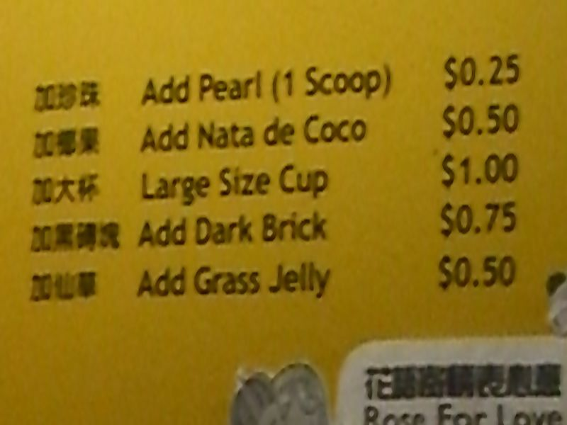 "2005 10 23 Sun - Extra cost for Poop Boba<br /> <br /> NOTE (to those that care): this photo was taken at full digital zoom, without flash, indoors at night, and FREEHAND (NO TRIPOD/MOUNTING/PROPPING!). Although it's got a lot of noise/specks, I was pretty impressed with the camera's anti-shake feature. (I used ""selective Gaussian blur"" to smooth out some of the noise and unmask sharpen to compensate for some of the previous filter's blurring.)"