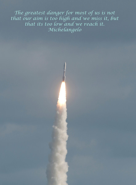 This is the launch of the Mars rover from Kennedy Space Center. I find rocket/shuttle launches (loved those!!) inspirational so I added the quote from Michelangelo.