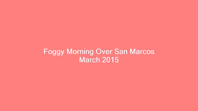 Fog Time-Lapse Over San Marcos March 2015