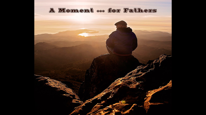 A Moment... for Fathers