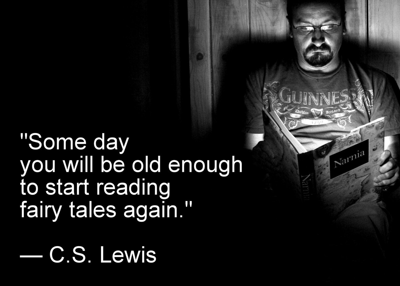 """""""Some day you will be old enough to start reading fairy tales again.""""<br /> — C.S. Lewis"""