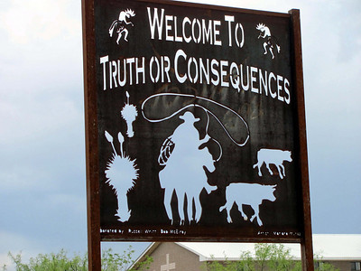 Yes, there is actually a town in NM called Truth or Consequences :).  My car almost crapped out (again...) near here... I think it's a sign...