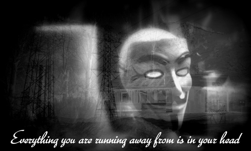 Every thing you are running from is in your head - Guy Fawkes - Super hero Lair, meeting place and watering hole.  On the run and in wait.