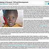 """Making it Personal: CSR and Development<br /> Blog for JustMeans.com<br /> Published July 13, 2009<br /> Available online: <a href=""""http://www.justmeans.com/Making-it-Personal-CSR-Development/3257.html"""">http://www.justmeans.com/Making-it-Personal-CSR-Development/3257.html</a>"""
